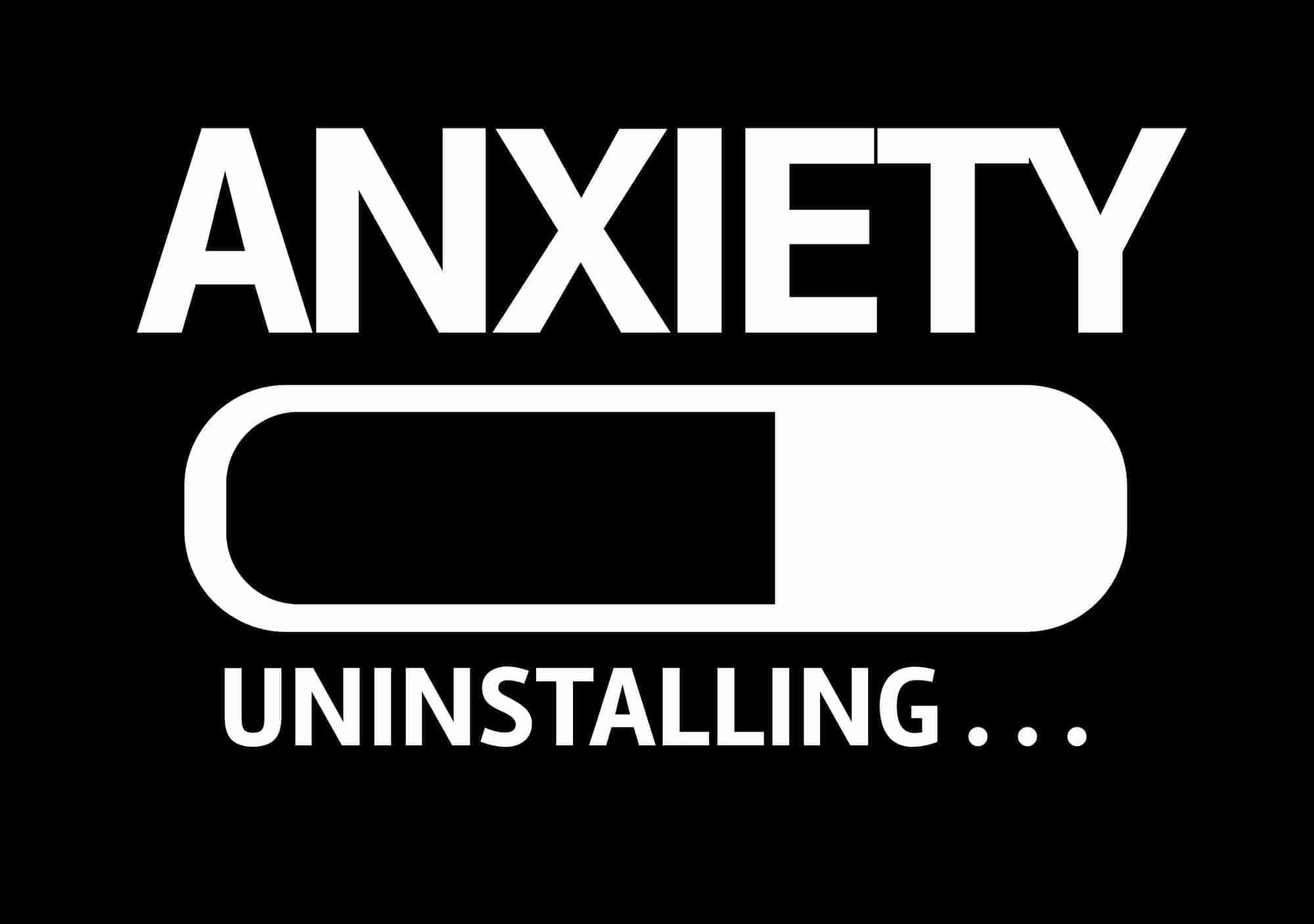 anxiety uninstalling